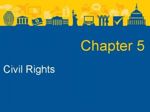 Chapter 5 Civil Rights Civil Rights The Struggle