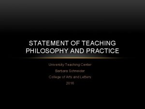 STATEMENT OF TEACHING PHILOSOPHY AND PRACTICE University Teaching