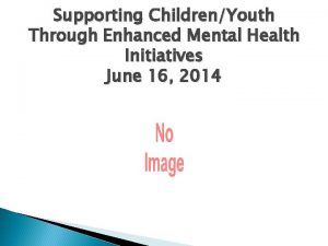 Supporting ChildrenYouth Through Enhanced Mental Health Initiatives June