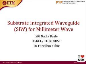 FYPSCHOOL OF ELECTRICAL ENGINEERING FACULTY OF ENGINEERING Substrate