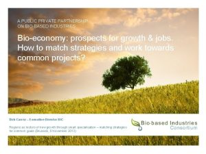 A PUBLIC PRIVATE PARTNERSHIP ON BIOBASED INDUSTRIES Bioeconomy