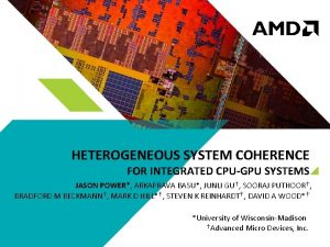 HETEROGENEOUS SYSTEM COHERENCE FOR INTEGRATED CPUGPU SYSTEMS JASON