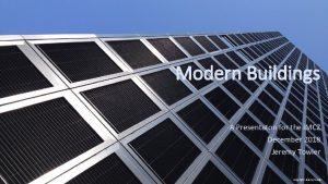 Modern Buildings A Presentaton for the IMCZ December