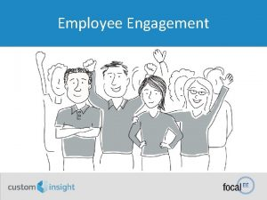 Employee Engagement What is Employee Engagement Employee Engagement