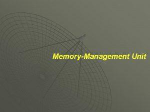 MemoryManagement Unit Konsep Dasar memori Memori merupakan inti