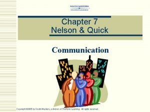 Chapter 7 Nelson Quick Communication Copyright 2005 by