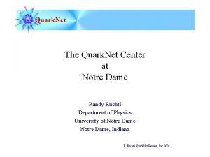 The Quark Net Center at Notre Dame Randy
