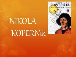 NIKOLA KOPERNik Nikola Kopernik rodio se 19 veljae