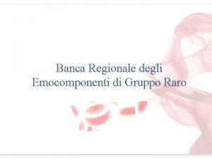 Banca Regionale degli Emocomponenti di Gruppo Raro Banca