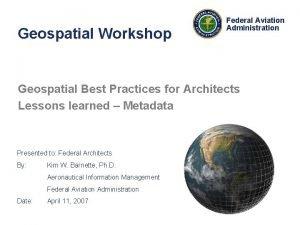Geospatial Workshop Federal Aviation Administration Geospatial Best Practices