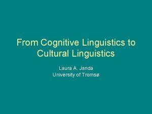 From Cognitive Linguistics to Cultural Linguistics Laura A