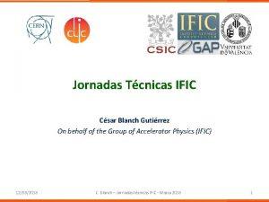 Jornadas Tcnicas IFIC Csar Blanch Gutirrez On behalf
