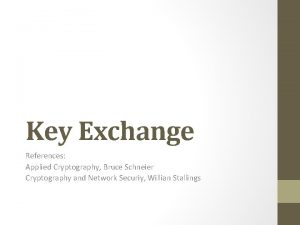 Key Exchange References Applied Cryptography Bruce Schneier Cryptography