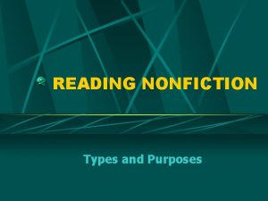 READING NONFICTION Types and Purposes WHAT IS NONFICTION