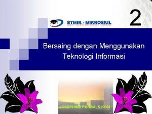 2 Bersaing dengan Menggunakan Teknologi Informasi JOSEPHINE PURBA