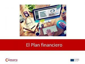 El Plan financiero QU ES UN PLAN FINANCIERO