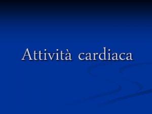 Attivit cardiaca Attivit elettrica del cuore Nel cuore