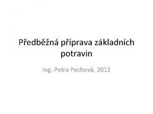 Pedbn pprava zkladnch potravin Ing Petra Pechov 2012