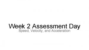 Week 2 Assessment Day Speed Velocity and Acceleration