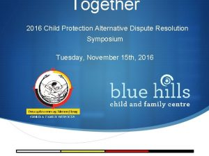 Together 2016 Child Protection Alternative Dispute Resolution Symposium