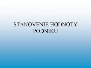 STANOVENIE HODNOTY PODNIKU ELY STANOVENIA HODNOTY PODNIKU Hlavn