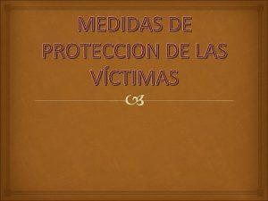 MEDIDAS DE PROTECCION DE LAS VCTIMAS MEDIDAS PENALES