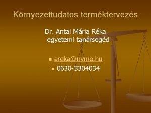 Krnyezettudatos termktervezs Dr Antal Mria Rka egyetemi tanrsegd