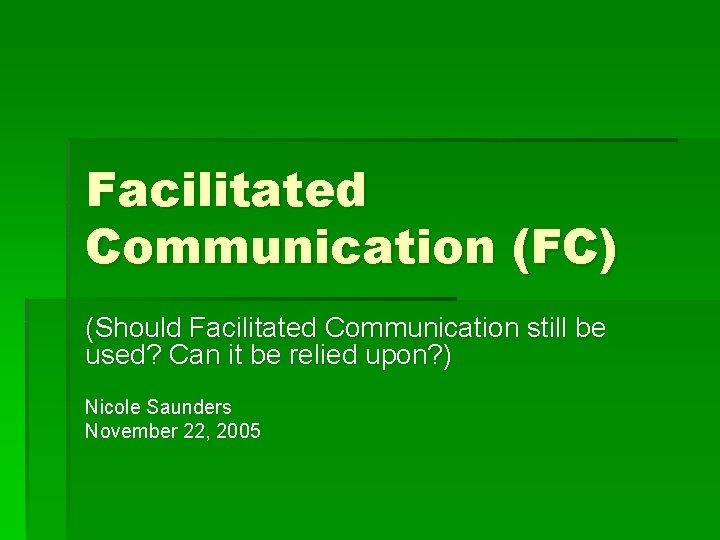 Facilitated Communication FC Should Facilitated Communication still be