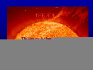 THE SUN The star we see but seldom