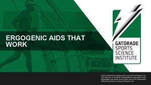 ERGOGENIC AIDS THAT WORK Lecture content provided by