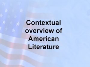Contextual overview of American Literature There are many