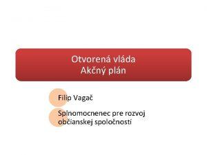 Otvoren vlda Akn pln Filip Vaga Splnomocnenec pre