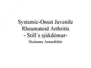 SystemicOnset Juvenile Rheumatoid Arthritis Stills sjkdmur Steinunn Arnardttir
