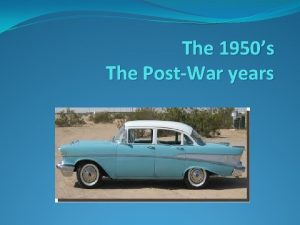 The 1950s The PostWar years Happy Days Returning