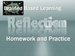 Brained Based Learning Homework and Practice Homework as