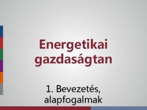 Energetikai gazdasgtan 1 Bevezets alapfogalmak Oktatk Elad trgyfelels