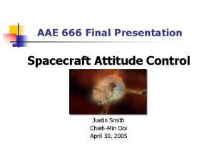 AAE 666 Final Presentation Spacecraft Attitude Control Justin