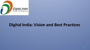 Digital India Vision and Best Practices 1 Vision