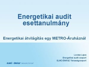 Energetikai audit esettanulmny Energetikai tvilgts egy METROruhznl Lovsz