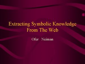 Extracting Symbolic Knowledge From The Web Ofer Neiman