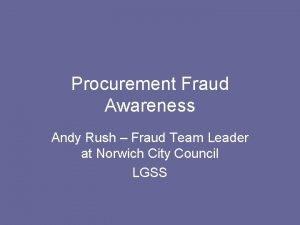 Procurement Fraud Awareness Andy Rush Fraud Team Leader
