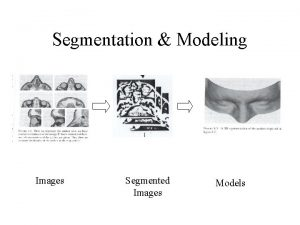 Segmentation Modeling Images Segmented Images Models Segmentation Process