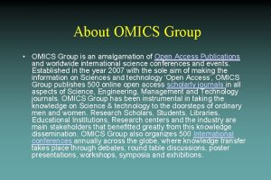 About OMICS Group OMICS Group is an amalgamation