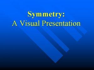 Symmetry A Visual Presentation Bilateral Symmetry n Bilateral