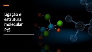 Ligao e estrutura molecular Pt 5 Aula anterior