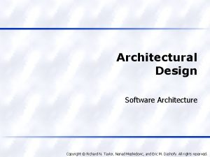 Architectural Design Software Architecture Copyright Richard N Taylor
