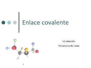 Enlace covalente Introduccin Estructuras de Lewis 1 Enlace