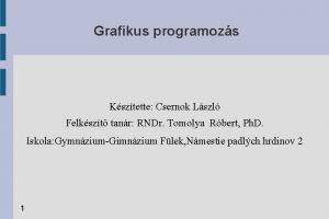 Grafikus programozs Ksztette Csernok Lszl Felkszt tanr RNDr