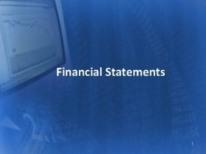 Financial Statements 1 The Four Primary Financial Statements