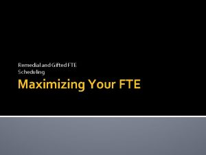Remedial and Gifted FTE Scheduling Maximizing Your FTE